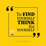Inspirational motivational quote. To find yourself think for you. Rself. Simple trendy design Royalty Free Stock Images