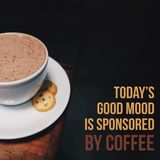 Inspirational motivational quote `Today`s good mood is sponsored by coffee.`. With coffee background royalty free stock image