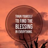 Inspirational motivational quote `train yourself to find the blessing in everything.`. On sunset background Royalty Free Stock Photo