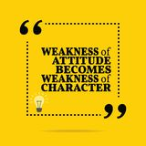Inspirational motivational quote. Weakness of attitude becomes w. Eakness of character. Simple trendy design Stock Image
