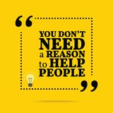 Inspirational motivational quote. You don`t need a reason to hel. P people. Simple trendy design Stock Photos
