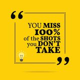 Inspirational motivational quote. You miss 100% of the shots you. Don`t take. Simple trendy design stock illustration