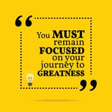 Inspirational motivational quote. You must remain focused on you. R journey to greatness. Simple trendy design Stock Photos