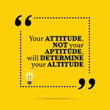Inspirational motivational quote. Your attitude not your aptitud. E, will determine your altitude. Simple trendy design Stock Images