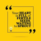 Inspirational motivational quote. Your heart is full of fertile. Seed, waiting to sprout. Simple trendy design stock illustration