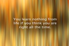 Inspirational motivational quote - Your learn nothing from life if you think you are right all the time. With abstract art light. And dark orange background. b royalty free stock photography