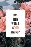Inspirational poster Give this world good energy stock photo