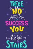 Inspirational poster with a quote. There is no elevator to success. You have to take the stairs. Vector illustration with hand let Royalty Free Stock Image