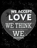 Inspirational quote. We accept the love we think we deserve Stock Images
