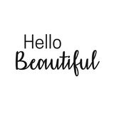 Inspirational quote and Affirmation: Hello Beautiful. In typography iwth white background vector illustration