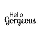 Inspirational quote and Affirmation: Hello Gorgeous. In typography with white background vector illustration