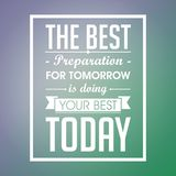 Inspirational quote. The best preparation for tomorrow is doing your best today. vector illustration