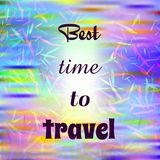 Inspirational quote on blurred bright background. Motivational poster. Decorative card design. Inspirational quote Best time to travel on blurred bright Stock Images