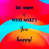 Inspirational quote Do more of what makes You happy. On blurred bright background. Motivational phrase. Decorative card design Royalty Free Stock Photography