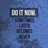 Inspirational quote `Do it now,sometimes later becomes never` Royalty Free Stock Photography