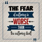 Inspirational quote. The fear of suffering is worse than the suffering itself stock illustration