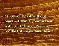 Inspirational Quote about Future. Inspirational Quote of `Face your past without regret.  Handle your present with confidence.  Prepare for the future without Royalty Free Stock Photography