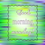 Inspirational quote Good morning, Monday on bright background. Motivational poster. Decorative card design. Good morning, Monday! Inspirational quote on blurred Stock Photos