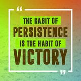 Inspirational quote. The habit of persistence is the habit of victory. royalty free illustration