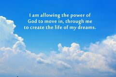 Free Inspirational Quote - I Am Allowing The Power Of God To Move In, Through Me To Create The Life Of My Dreams. Blue Sky Background. Royalty Free Stock Photos - 177787188