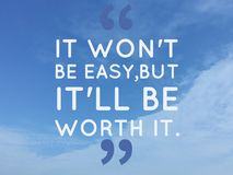 "Inspirational quote `it' won't be easy, but it will be worth it"". On blue sky background royalty free stock photography"