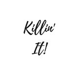 Inspirational Quote: Killin` It!. Inspirational quote: Killin It! in typography royalty free illustration