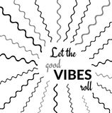 Inspirational Quote: Let the good VIBES roll. Inspirational Quote in a Graphic Design: Let the good VIBES roll stock illustration