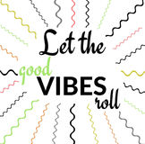 Inspirational quote: Let the good VIBES roll. Inspiration Quote in Black and White: Let the good VIBES roll in a colorful graphic design royalty free illustration