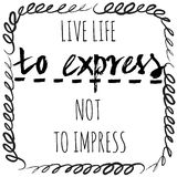 Inspirational Quote, lettering. Poster, card with Inspirational Quote. Live life to express not to impress. Lettering work Stock Photos