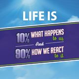 Inspirational quote. Life is 10% what happens to us and 90% how we react to it stock illustration
