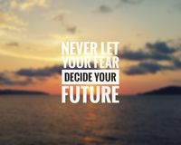 Inspirational quote - Never let your fear decide your future. Blurry sunset background stock photos