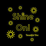 Inspirational Quote: Shine On Beautiful One!. Inspirational quote: Shine On Beautiful One in typography with yellow geometric suns surrounding it vector illustration