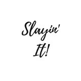 Inspirational Quote: Slayin` It!. In typography stock illustration