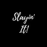 Inspirational Quote: Slayin` It!. In typography vector illustration