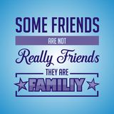 Inspirational quote. Some friends are not really friends, they are familiy royalty free illustration