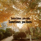 Inspirational quote`Sometimes you win, sometimes you learn.`. Inspirational quote `Sometimes you win, sometimes you learn.` on blurred background with vintage Royalty Free Stock Images