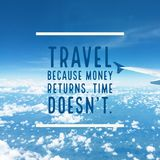 Inspirational quote `Travel because money returns, time doesn`t`. On airplane wing with blue sky Stock Image