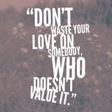 Inspirational quote in vintage typography style. don `t waste your love on somebody who does not value it stock illustration