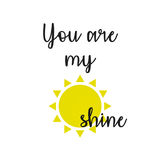 Inspirational Quote: You are my sunshine. In typography with sun royalty free illustration