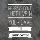 Inspirational Quotes Be brave don`t just live in your cave till your grave. Positive, motivational stock photos