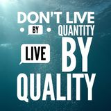 Inspirational Quotes Don`t live by quantity live by quality. Positive, motivational stock image