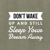Inspirational Quotes Don`t wake up and still sleep your dream away. Positive, motivational stock photography