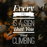 Inspirational Quotes Every fall is a sign that you tried climbing. Positive, motivational stock photography