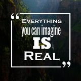 Inspirational Quotes: Everything you can imagine is real, positive, motivation, inspiration. Inspirational Quotes saying Everything you can imagine is real royalty free stock images