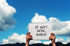 If not now, when? life quote. Inspirational quotes - If not now, when stock image