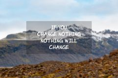 Free Inspirational Quotes - If You Change Noting, Nothing Will Change Royalty Free Stock Photography - 146900807