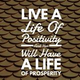 Inspirational Quotes Live a life of positivity and you will have a life of prosperity. Positive, motivational vector illustration