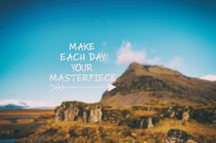Life quotes Make each day your masterpiece. Inspirational quotes - Make each day your masterpiece royalty free stock photo