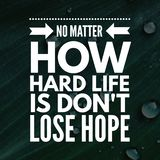 Inspirational Quotes No matter how hard life is don`t lose hope stock illustration