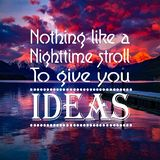 Inspirational Quotes: Nothing like a nighttime stroll to give you ideas, positive, motivational, inspiration. Inspirational Quotes saying Nothing like a stock photo